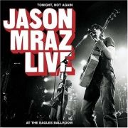 Tonight, Not Again - Jason Mraz Live at the Eagles Ballroom